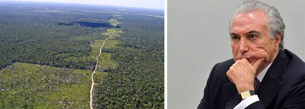 MAIS UMA DO GOVERNO ILEGÍTIMO E IMPOSTOR: TEMER VENDE AMAZÔNIA PRESERVADA E FOI ALERTADO DO CRIME PELO MEIO AMBIENTE